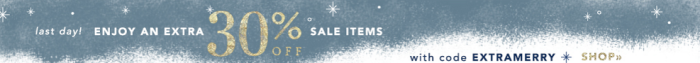 Extra 30% off marked sale prices @ www.anthropologie.com and in stores for a limited time.